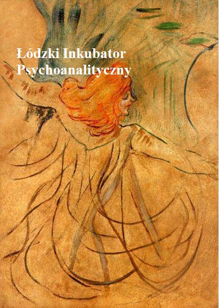 Łódzki Inkubator Psychoanalityczny SOBOTA Z PSYCHOANALIZĄ, 18.02.2017 r. Łódź