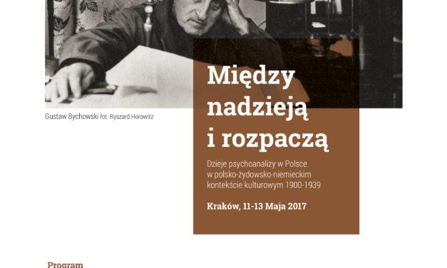 """Konferencja """"Między nadzieją i rozpaczą"""" – dzieje psychoanalizy, Kraków 11-13.05.2017 r."""